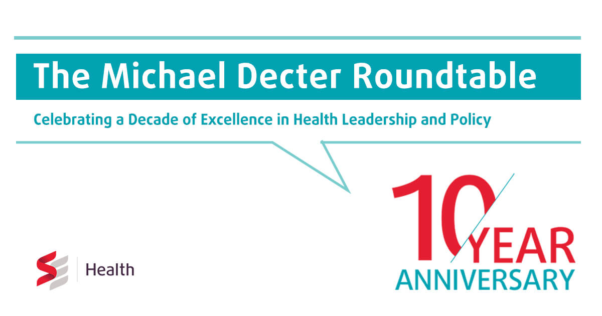 The Michael Decter Roundtable: Celebrating a Decade of Excellence in Health Leadership and Policy