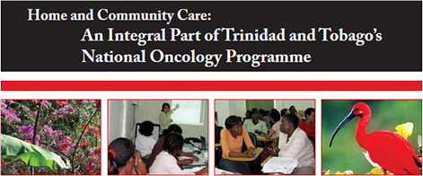 Home and Community Care: An integral part of the Trinidad and Tobago's National Oncology Programme